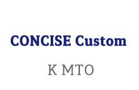 CONCISE Custom K MTO